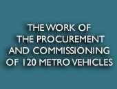 THE WORK OF THE PROCUREMENT AND COMMISSIONING OF 120 METRO VEHICLES FOR DUDULLU - BOSTANCI AND MAHMUTBEY - ESENYURT METRO LINES AND RAILED PUBLIC TRANSPORTATION SYSTEMS
