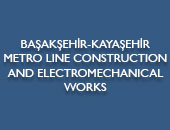 BAŞAKŞEHİR-KAYAŞEHİR METRO LINE CONSTRUCTION AND ELECTROMECHANICAL WORKS