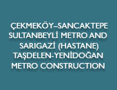 ÇEKMEKÖY–SANCAKTEPE-SULTANBEYLİ METRO AND SARIGAZİ (HASTANE)-TAŞDELEN-YENİDOĞAN METRO CONSTRUCTION AND ELECTROMECHANICAL SYSTEMS PROCUREMENT, INSTALLATION AND COMMISSIONING WORKS