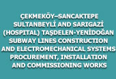 ÇEKMEKÖY–SANCAKTEPE-SULTANBEYLİ AND SARIGAZİ (HOSPITAL)-TAŞDELEN-YENİDOĞAN SUBWAY LINES CONSTRUCTION AND ELECTROMECHANICAL SYSTEMS PROCUREMENT, INSTALLATION AND COMMISSIONING WORKS