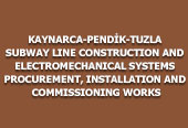 KAYNARCA-PENDİK-TUZLA SUBWAY LINE CONSTRUCTION AND ELECTROMECHANICAL SYSTEMS PROCUREMENT, INSTALLATION AND COMMISSIONING WORKS