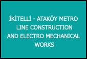 İKİTELLİ-ATAKÖY METRO LINE CONSTRUCTION AND ELECTRO MECHANICAL WORKS