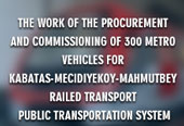 300 METRO VEHICLES FOR KABATAS-MECIDIYEKOY-MAHMUTBEY RAILED TRANSPORT PUBLIC TRANSPORTATION SYSTEM