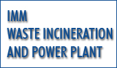 IMM WASTE INCINERATION AND POWER PLANT