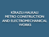 KİRAZLI-HALKALI METRO CONSTRUCTION AND ELECTROMECHANICAL WORKS, UNDERGROUND TRANSFER CENTER (CAR PARKING) AND STORAGE AREA CONSTRUCTION