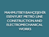 MAHMUTBEY-BAHÇEŞEHİR-ESENYURT METRO LINE CONSTRUCTION AND ELECTROMECHANICAL WORKS